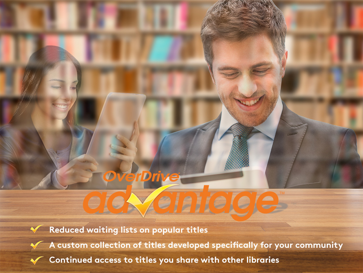 OverDrive Advantage: reduced waiting lists on popular titles, a custom collection of titles developed specifically for your community, and continued access to titles you share with other libraries.
