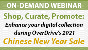 Shop, Curate, Promote: Enhance your digital collection during OverDrive's Chinese New Year Sale (February 2021)